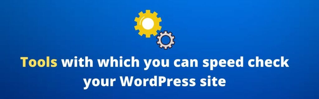 Tools with which you can speed check your WordPress site:
