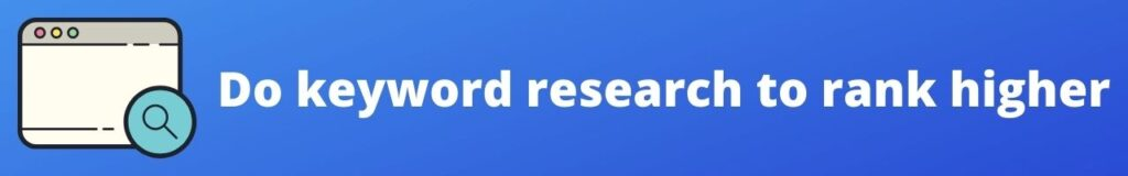 Do keyword research to rank higher​
