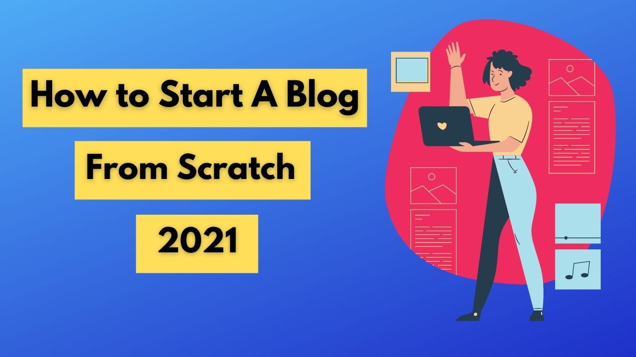 How To Start a Blog From Scratch in 2021 [Under 20 Minutes]