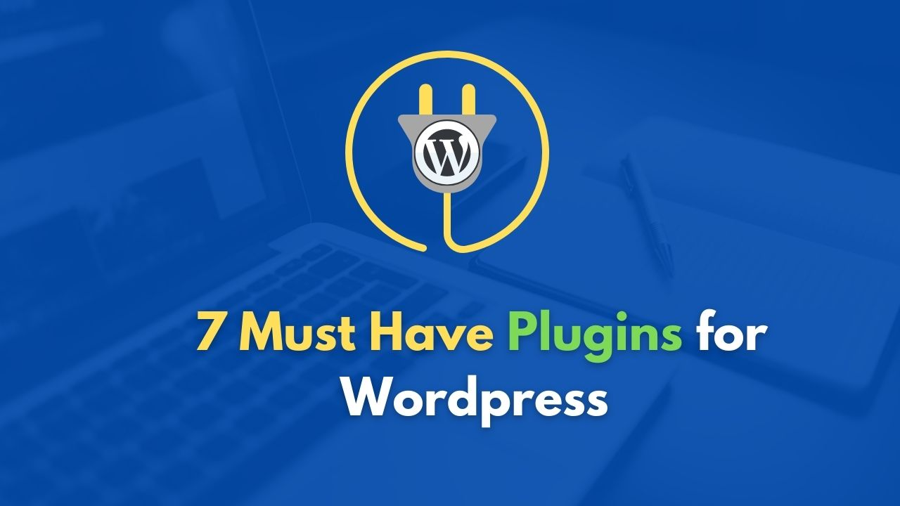 7 Must-Have Plugins for WordPress Website