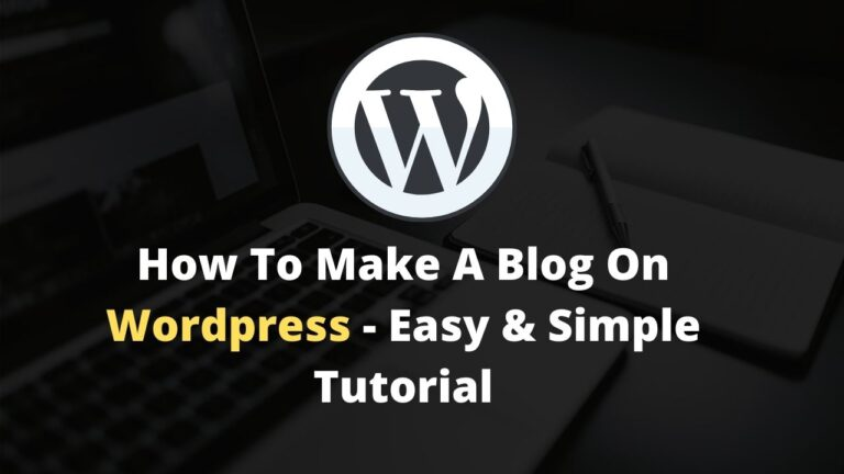 How To Make A Blog On WordPress – Easy & Simple Tutorial