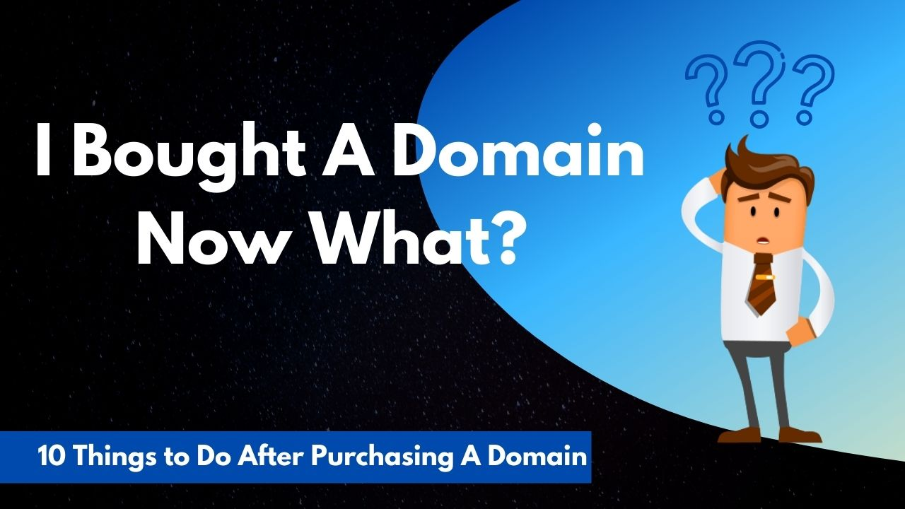 I Bought A Domain Now What? 10 Things to Do After Purchasing A Domain