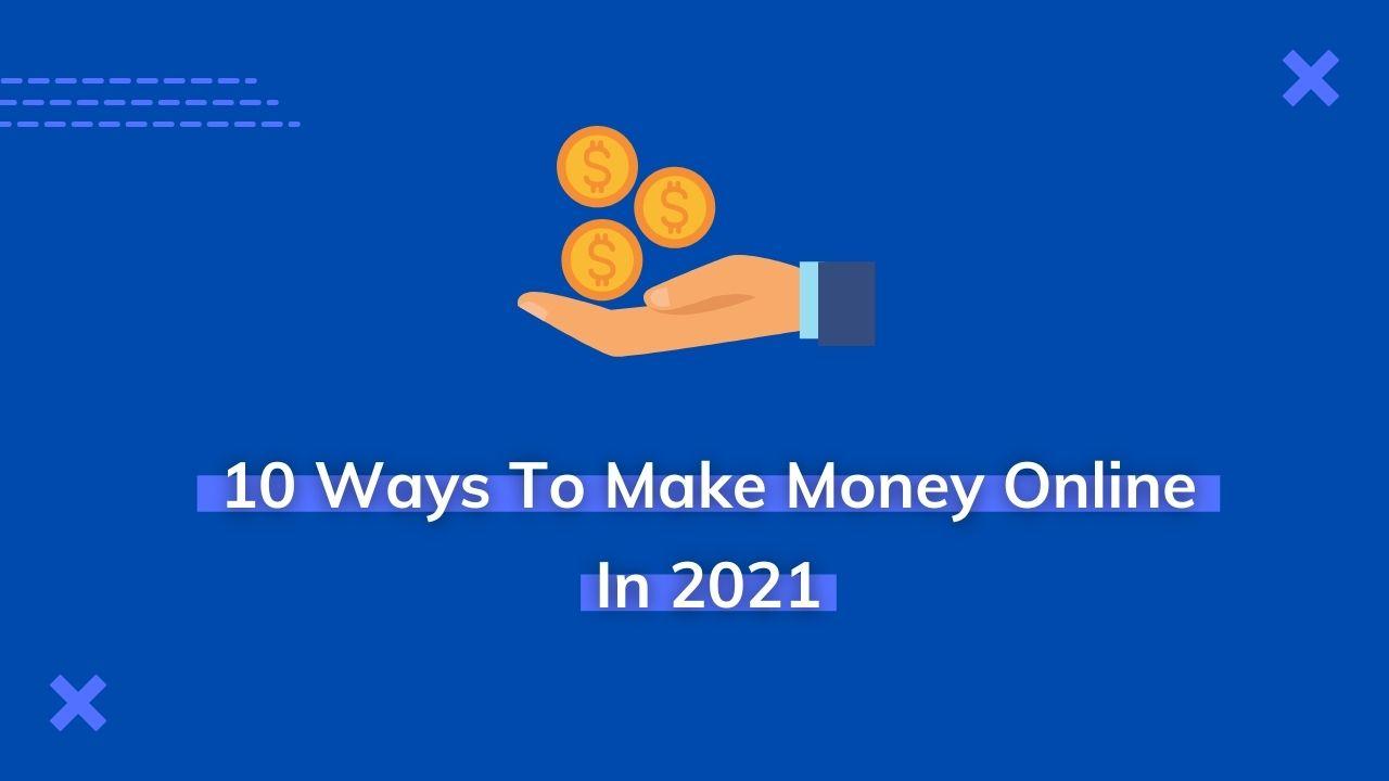 10 Ways To Make Money Online In 2021