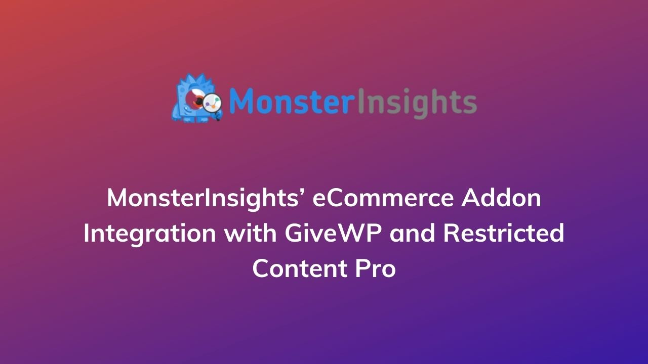 MonsterInsights' eCommerce Addon Integration with GiveWP and Restricted Content Pro