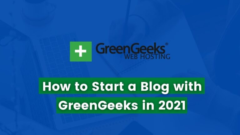 How to Start a Blog with GreenGeeks in 2021