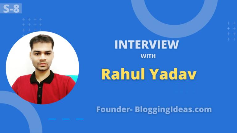 An Interview with Rahul Yadav Man behind BloggingIdeas.com & RahulDigital.com