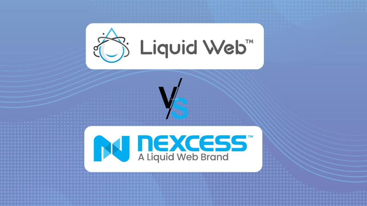 Liquid Web vs Nexcess review